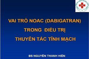 Vai trò Noac ( Dabigatran)trong điều trị thuyên tắc tĩnh mạch