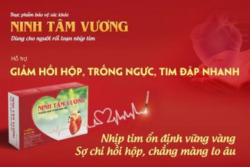 TPCN Ninh Tâm Vương dùng cho người bị rối loạn nhịp tim, tim đập nhanh